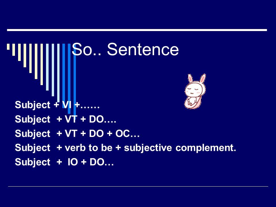 So.. Sentence Subject + VI +…… Subject + VT + DO….