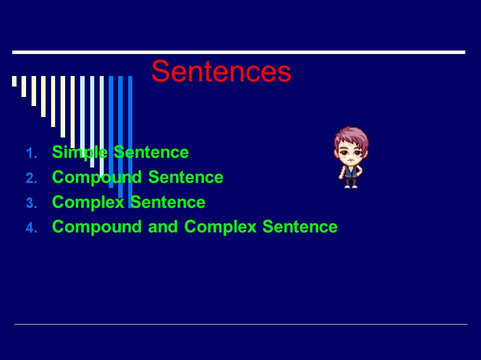 Sentences Simple Sentence Compound Sentence Complex Sentence