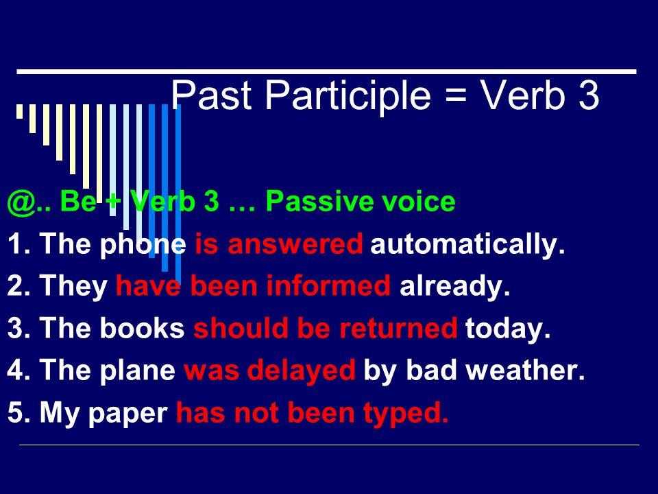 Past Participle = Verb 3 @.. Be + Verb 3 … Passive voice