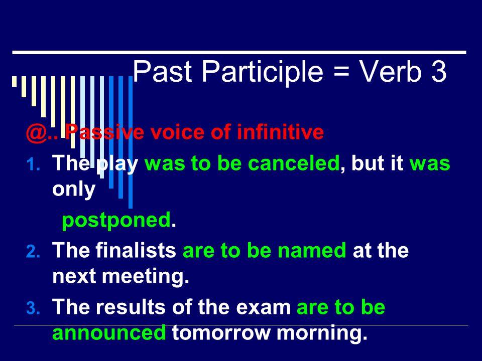 Past Participle = Verb 3 @.. Passive voice of infinitive