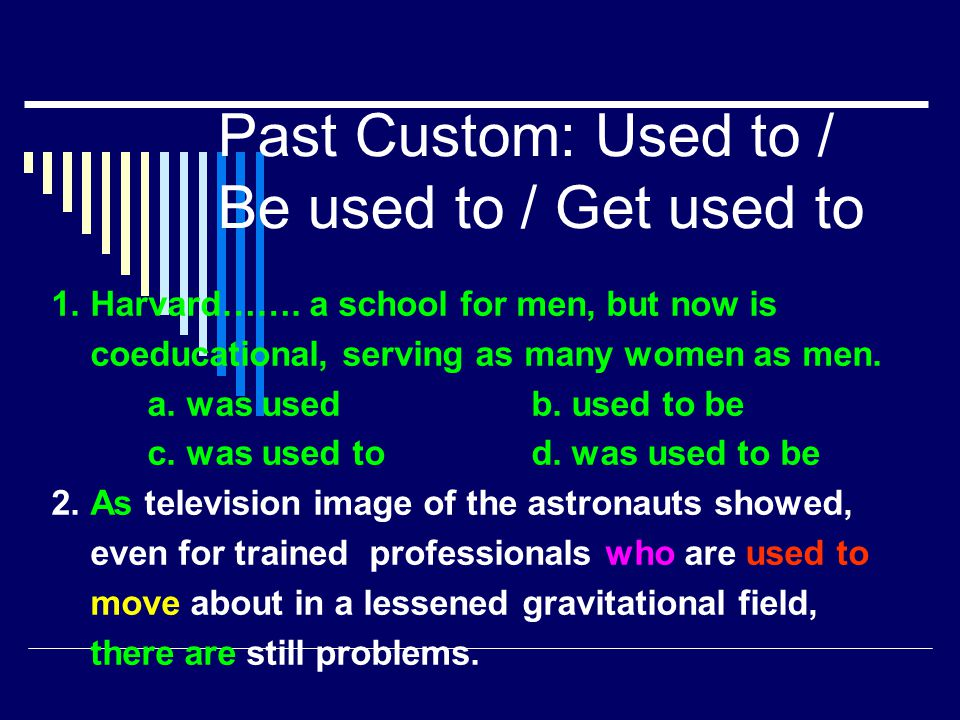 Past Custom: Used to / Be used to / Get used to