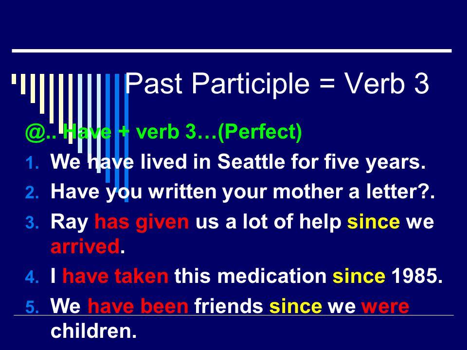 Past Participle = Verb 3 @.. Have + verb 3…(Perfect)