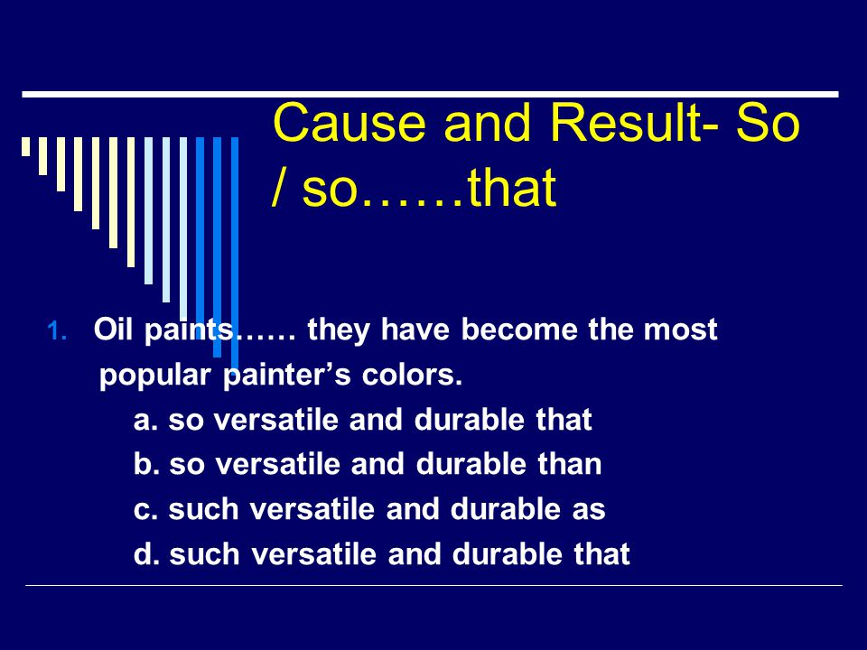Cause and Result- So / so……that