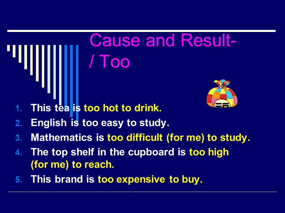 Cause and Result- / Too This tea is too hot to drink.