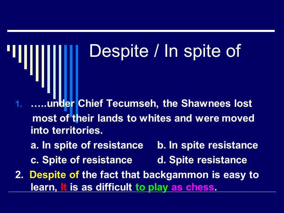 Despite / In spite of …..under Chief Tecumseh, the Shawnees lost