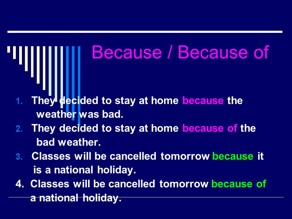 Because / Because of They decided to stay at home because the