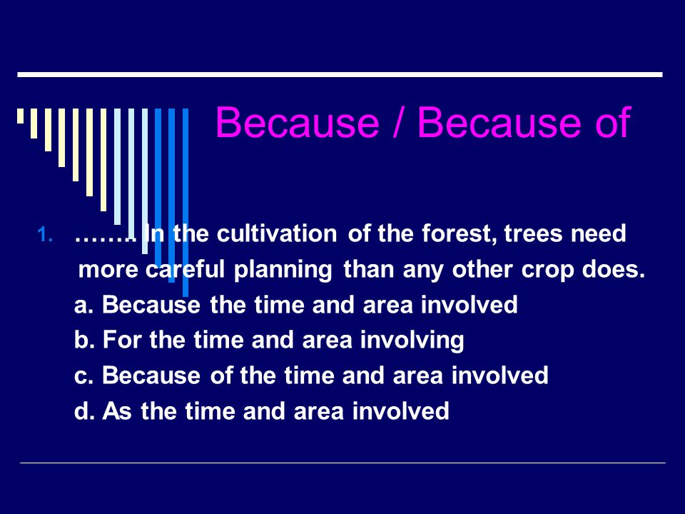 Because / Because of …….. In the cultivation of the forest, trees need