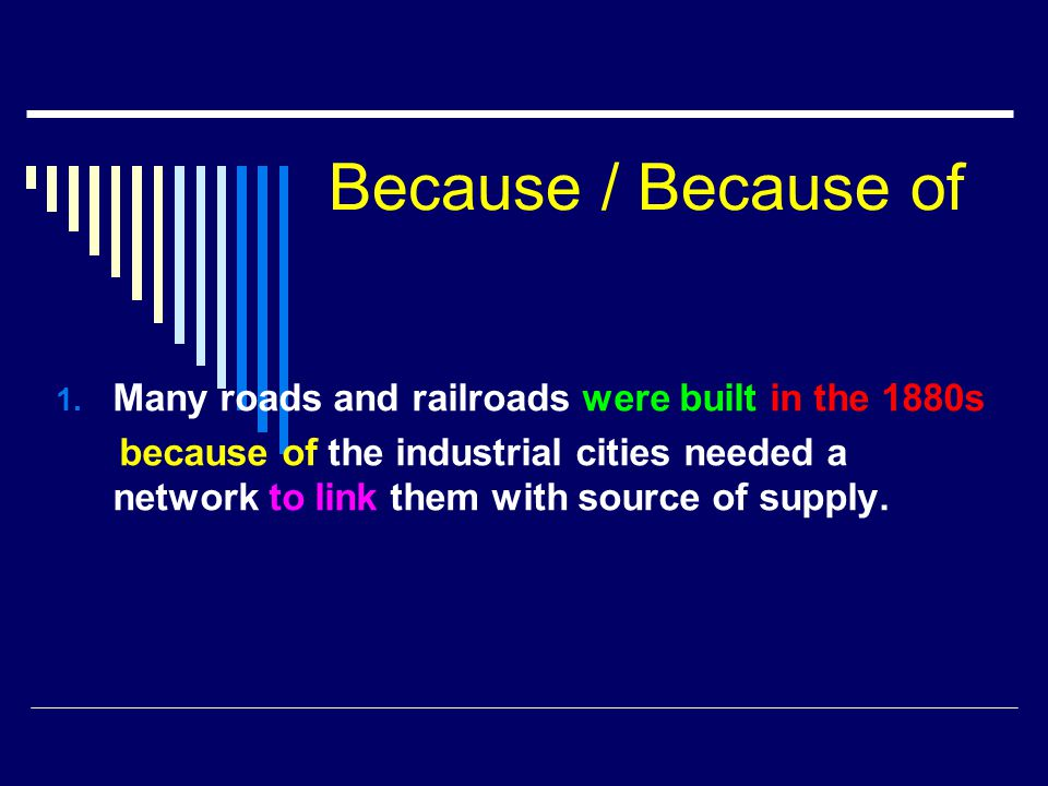 Because / Because of Many roads and railroads were built in the 1880s