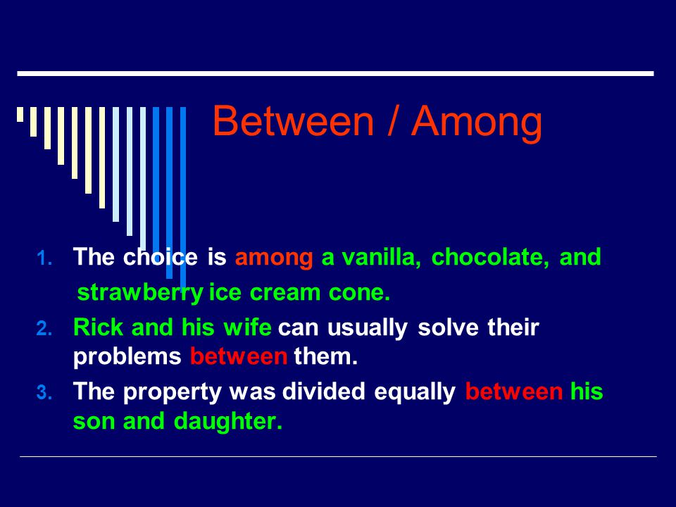Between / Among The choice is among a vanilla, chocolate, and