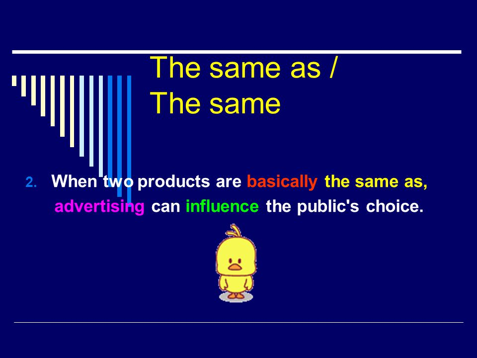 The same as / The same When two products are basically the same as,
