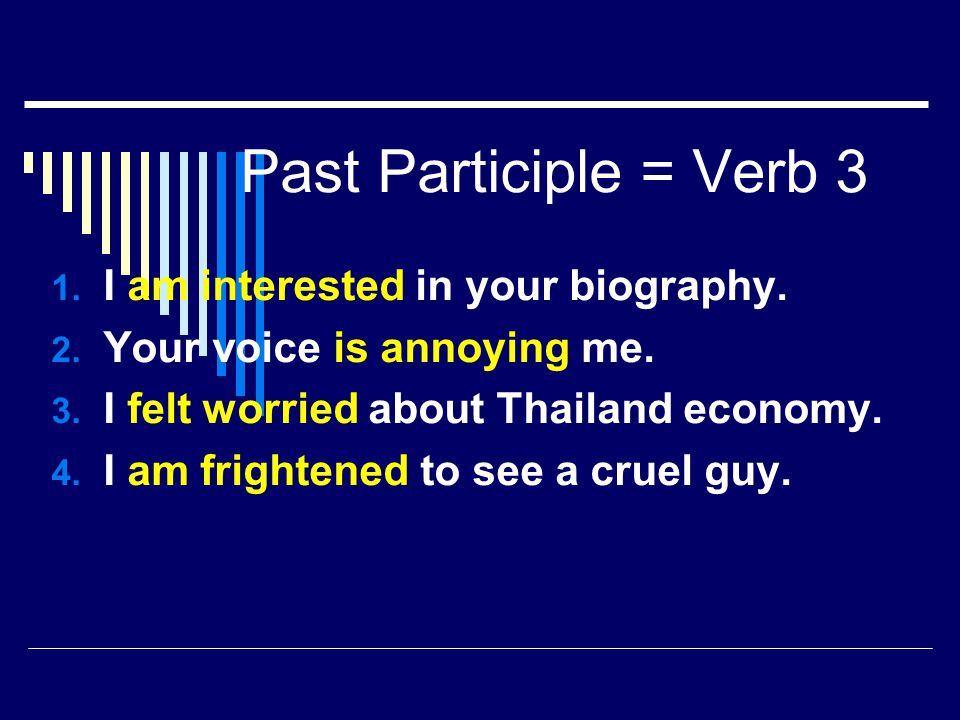 Past Participle = Verb 3 I am interested in your biography.