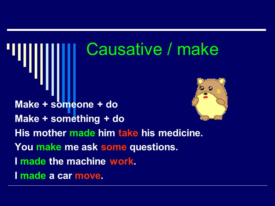 Causative / make Make + someone + do Make + something + do