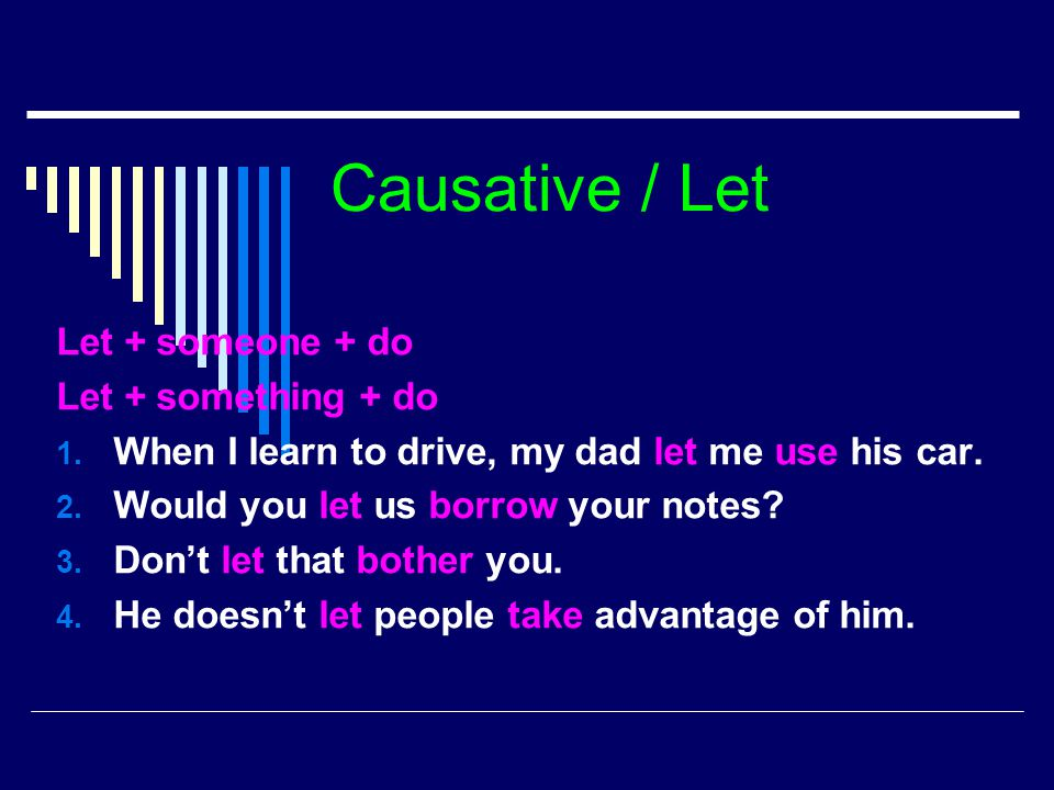 Causative / Let Let + someone + do Let + something + do