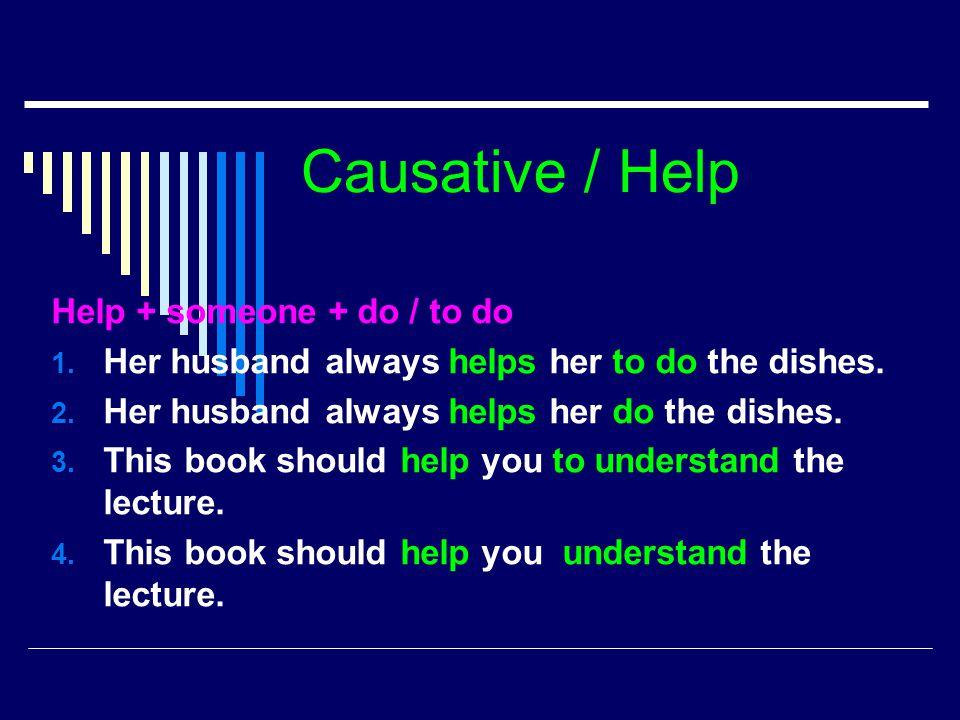 Causative / Help Help + someone + do / to do