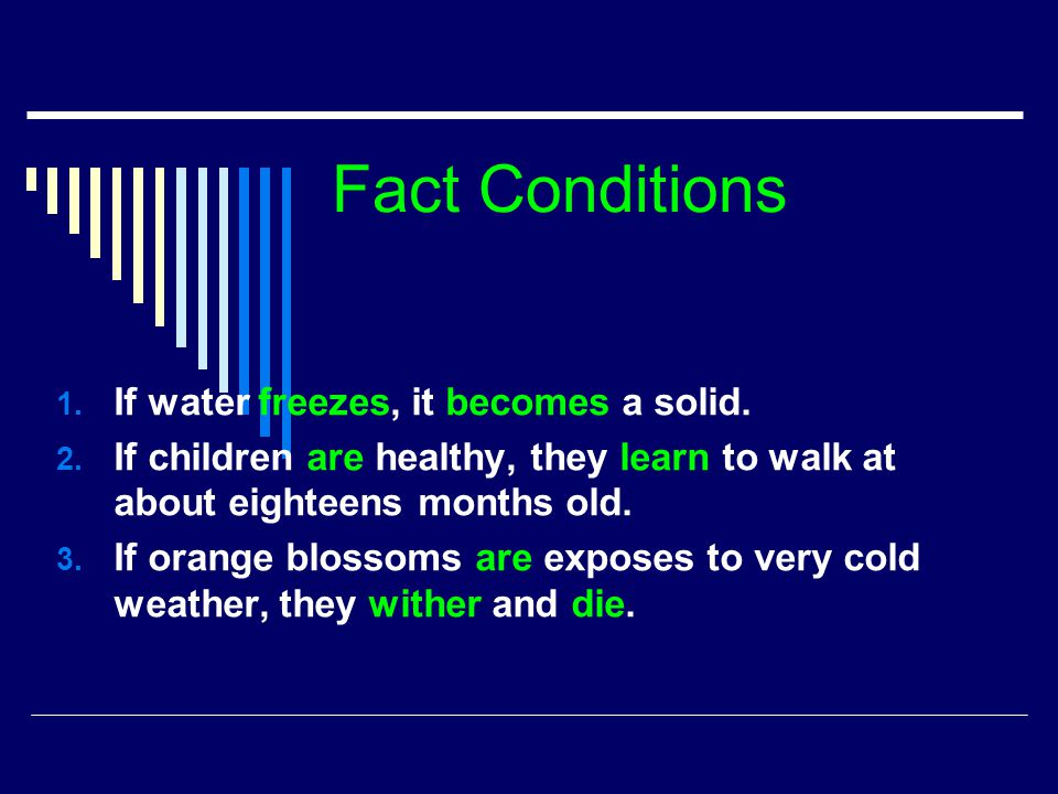 Fact Conditions If water freezes, it becomes a solid.