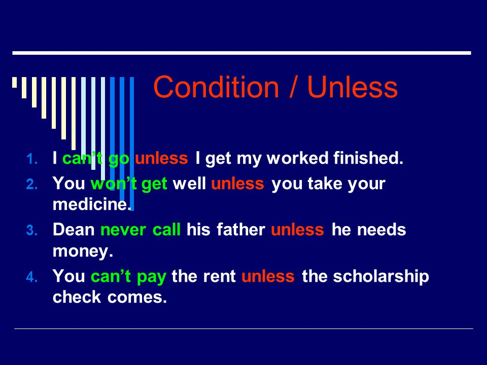 Condition / Unless I can't go unless I get my worked finished.