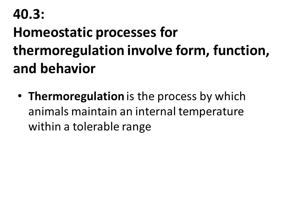 40.3: Homeostatic processes for thermoregulation involve form, function, and behavior