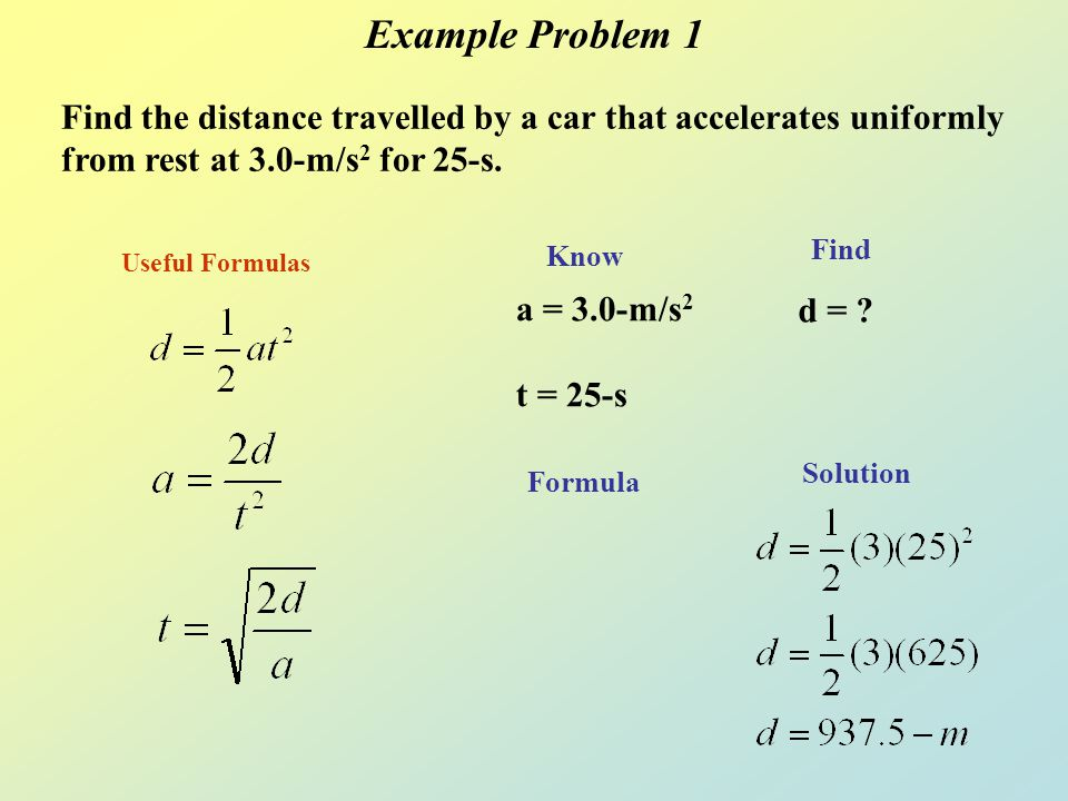 Example Problem 1 Find the distance travelled by a car that accelerates uniformly from rest at 3.0-m/s2 for 25-s.