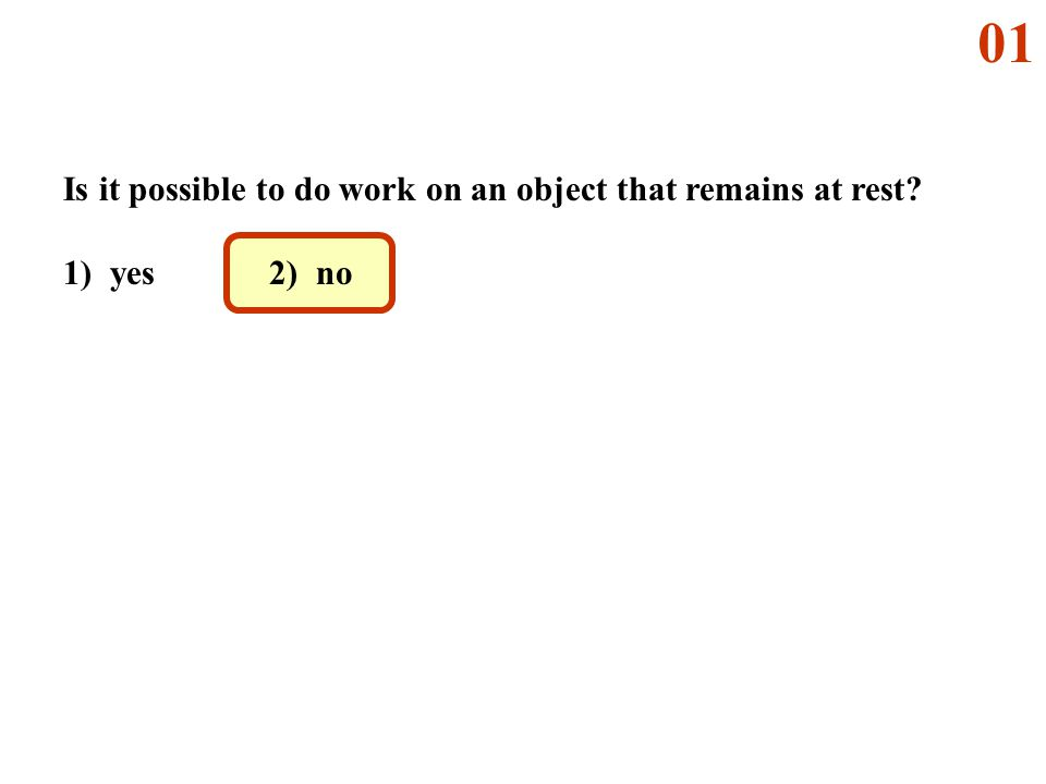 01 Is it possible to do work on an object that remains at rest