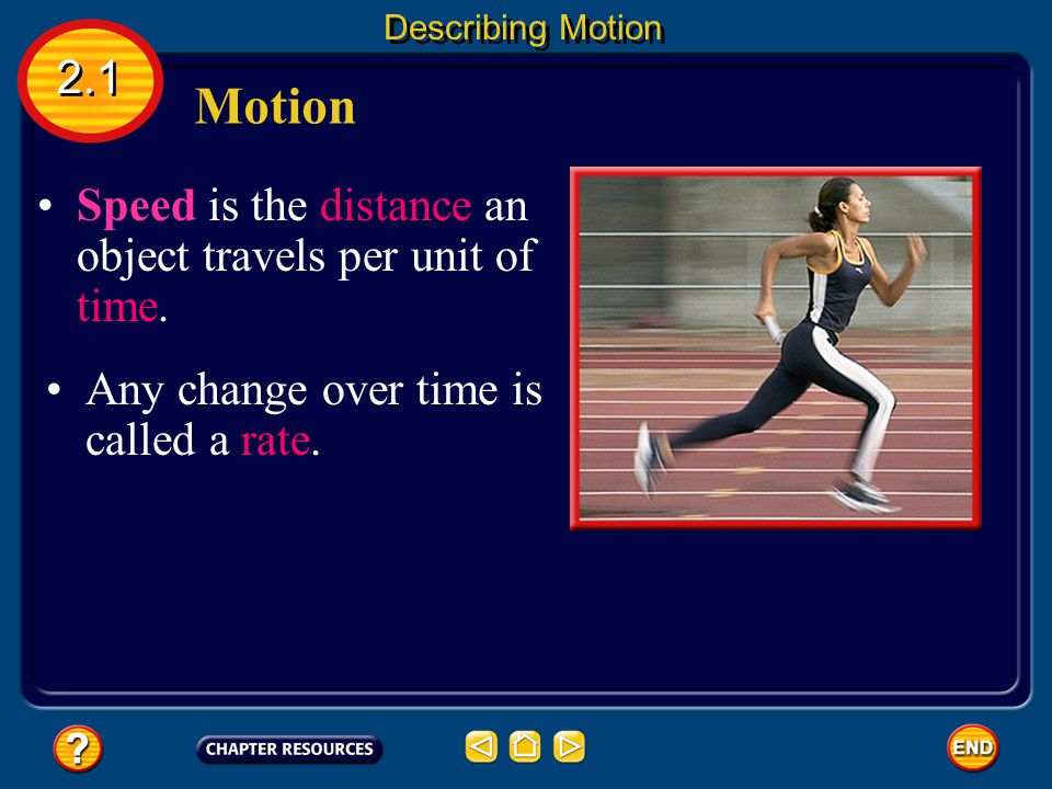 Motion 2.1 Speed is the distance an object travels per unit of time.