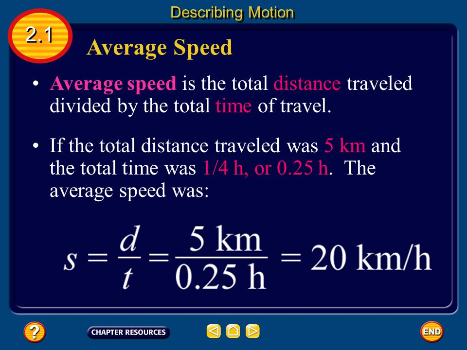 Describing Motion 2.1. Average Speed. Average speed is the total distance traveled divided by the total time of travel.