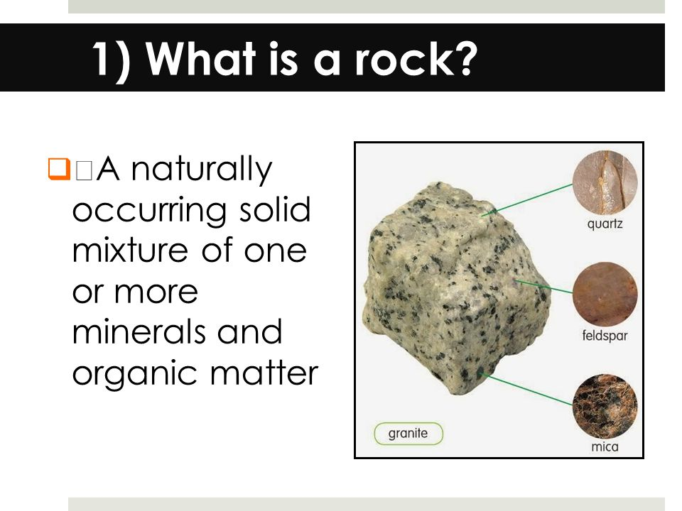 1) What is a rock.