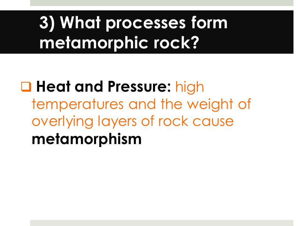 3) What processes form metamorphic rock