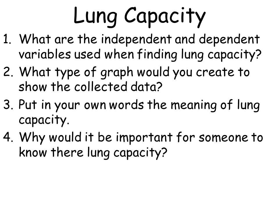 Lung Capacity What are the independent and dependent variables used when finding lung capacity