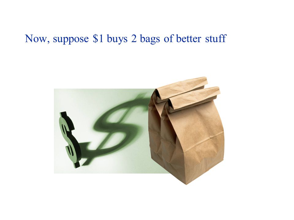 Now, suppose $1 buys 2 bags of better stuff