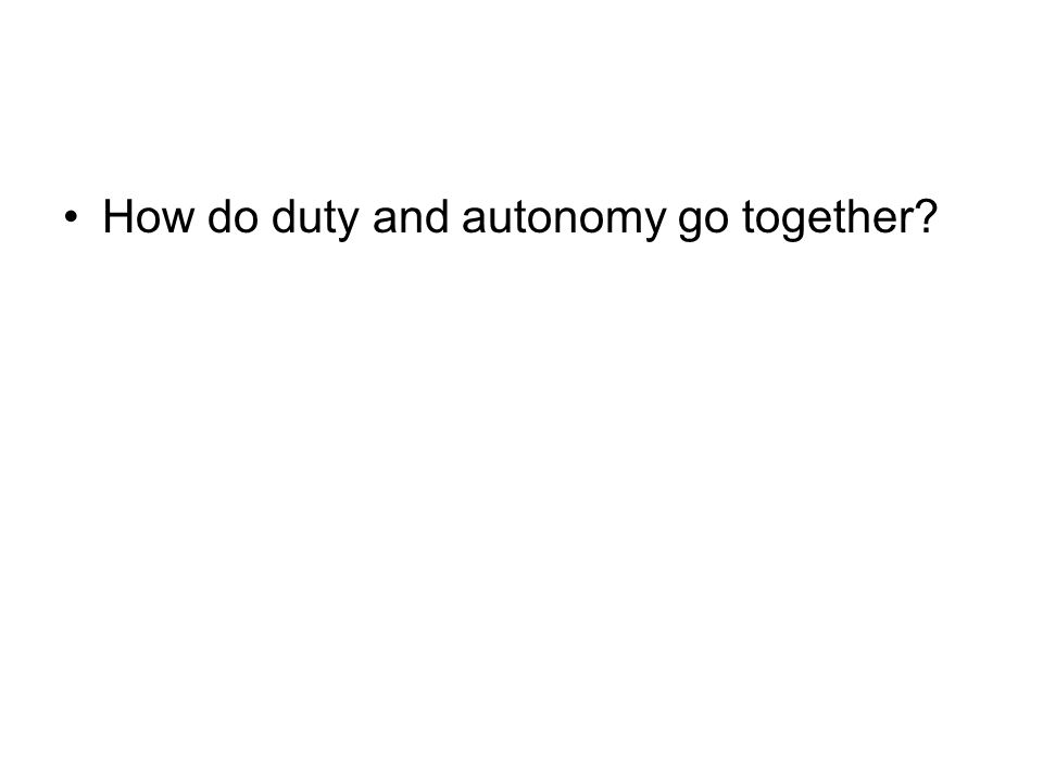 How do duty and autonomy go together