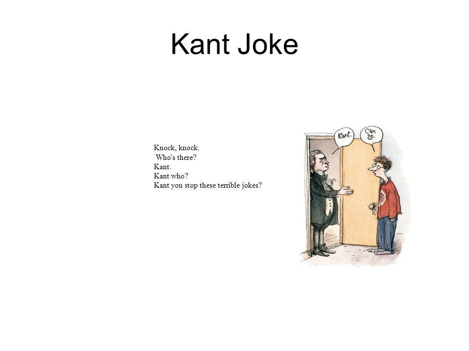 Kant Joke Knock, knock. Who s there.