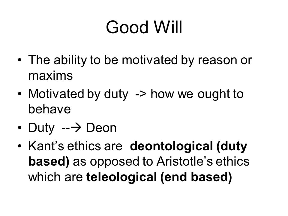 Good Will The ability to be motivated by reason or maxims