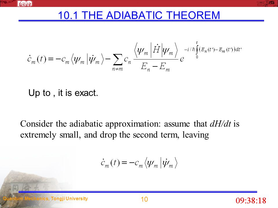10.1 THE ADIABATIC THEOREM Up to , it is exact.