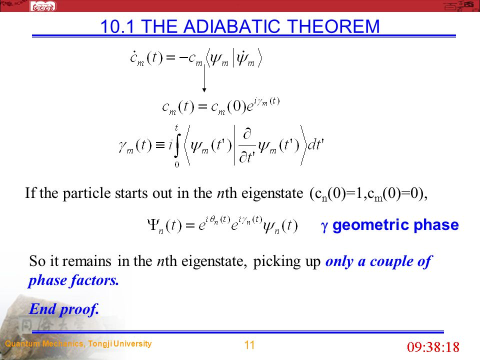 10.1 THE ADIABATIC THEOREM If the particle starts out in the nth eigenstate (cn(0)=1,cm(0)=0),  geometric phase.