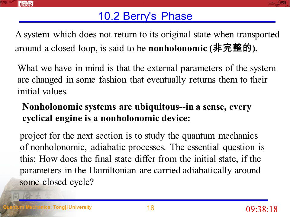 10.2 Berry s Phase A system which does not return to its original state when transported. around a closed loop, is said to be nonholonomic (非完整的).
