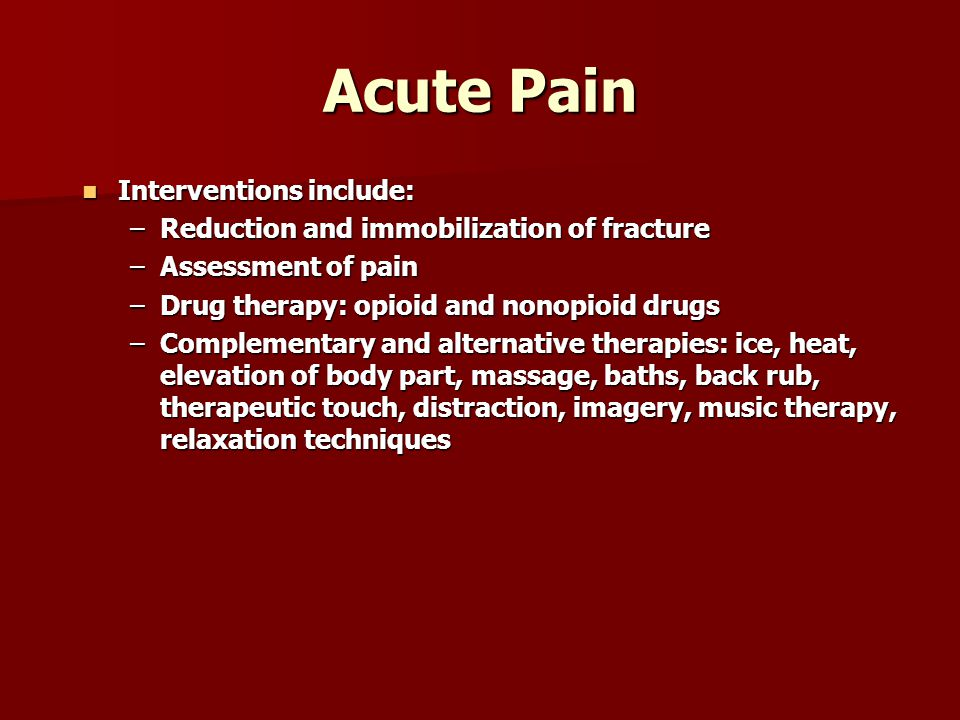 Acute Pain Interventions include:
