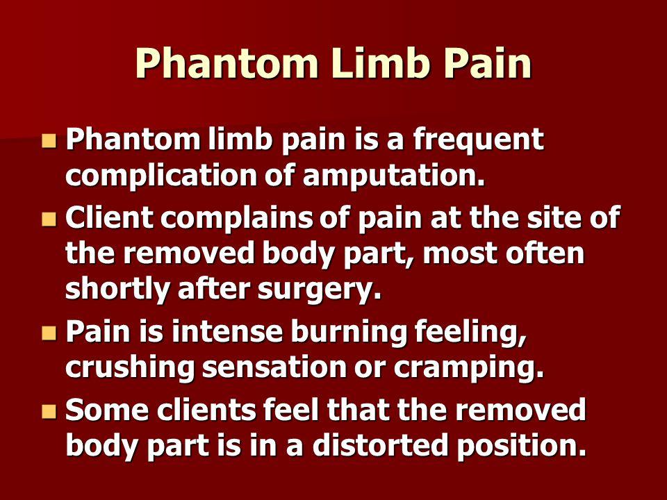 Phantom Limb Pain Phantom limb pain is a frequent complication of amputation.