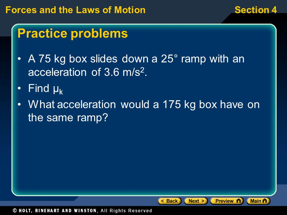 Practice problems A 75 kg box slides down a 25° ramp with an acceleration of 3.6 m/s2. Find μk.