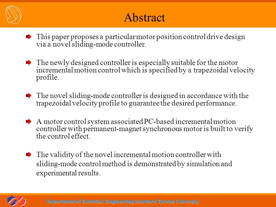 Abstract This paper proposes a particular motor position control drive design via a novel sliding-mode controller.