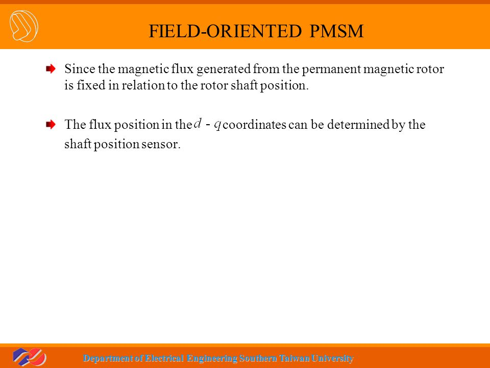 FIELD-ORIENTED PMSM Since the magnetic flux generated from the permanent magnetic rotor is fixed in relation to the rotor shaft position.