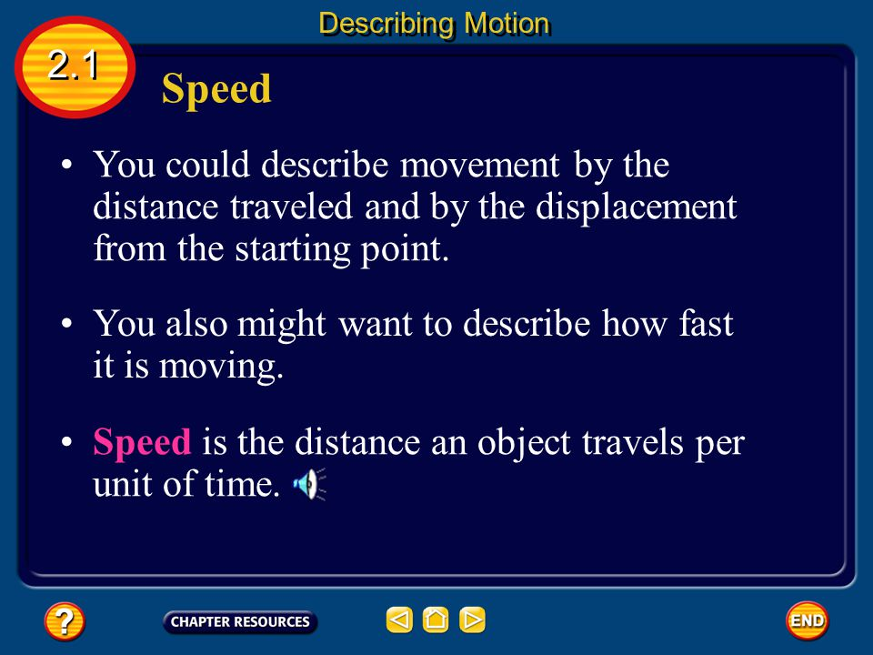 Describing Motion 2.1. Speed. You could describe movement by the distance traveled and by the displacement from the starting point.
