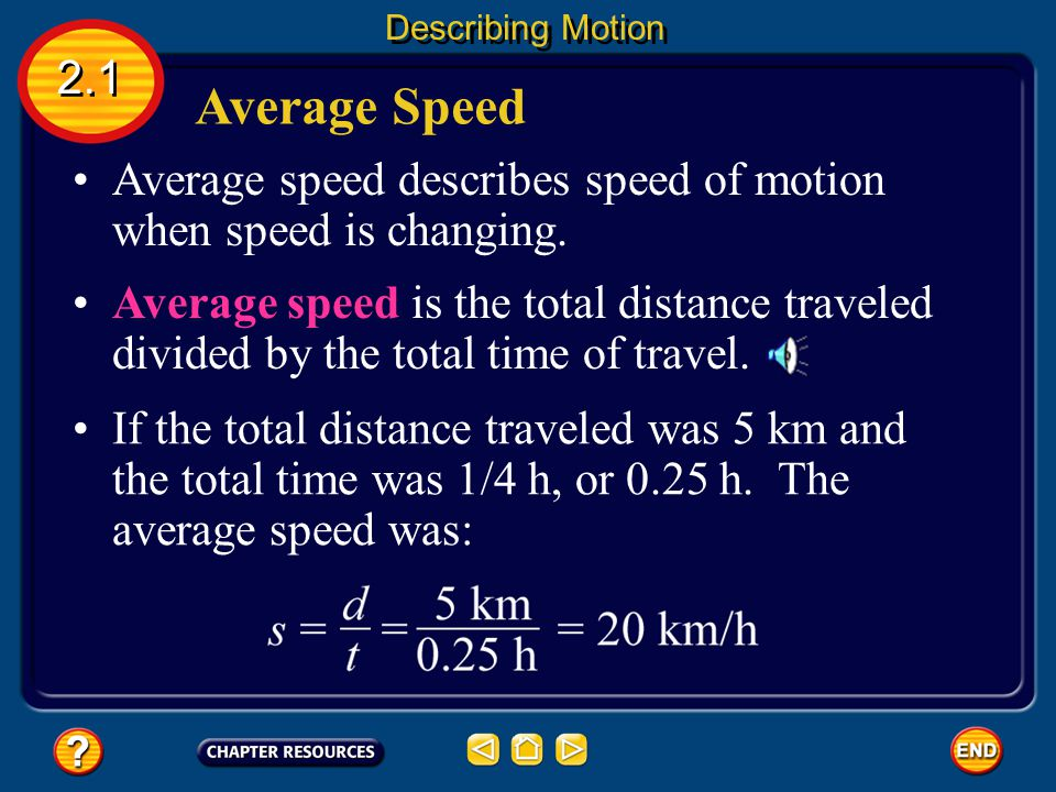 Describing Motion 2.1. Average Speed. Average speed describes speed of motion when speed is changing.