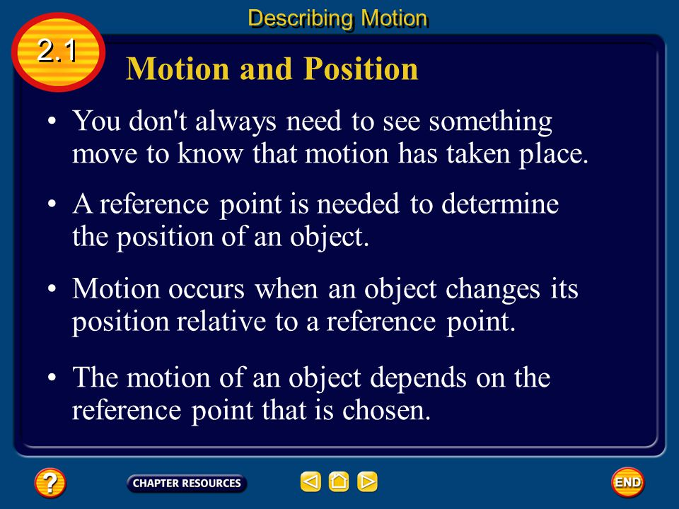 Describing Motion 2.1. Motion and Position. You don t always need to see something move to know that motion has taken place.