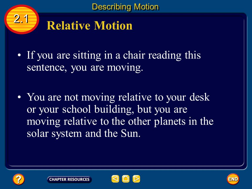 Describing Motion 2.1. Relative Motion. If you are sitting in a chair reading this sentence, you are moving.