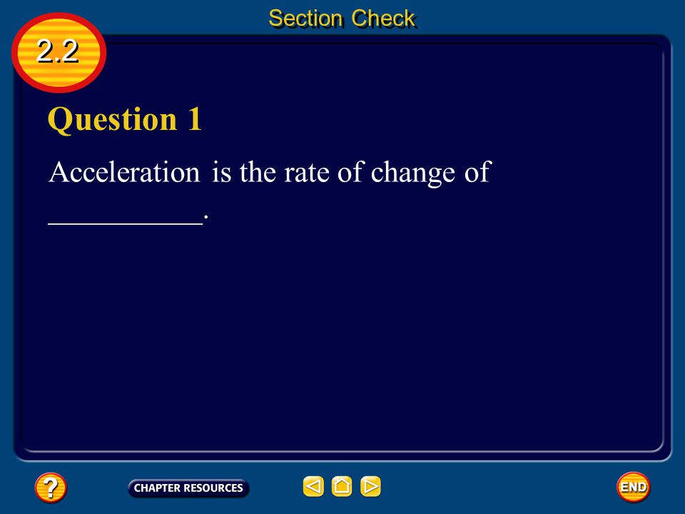 Question 1 2.2 Acceleration is the rate of change of __________.