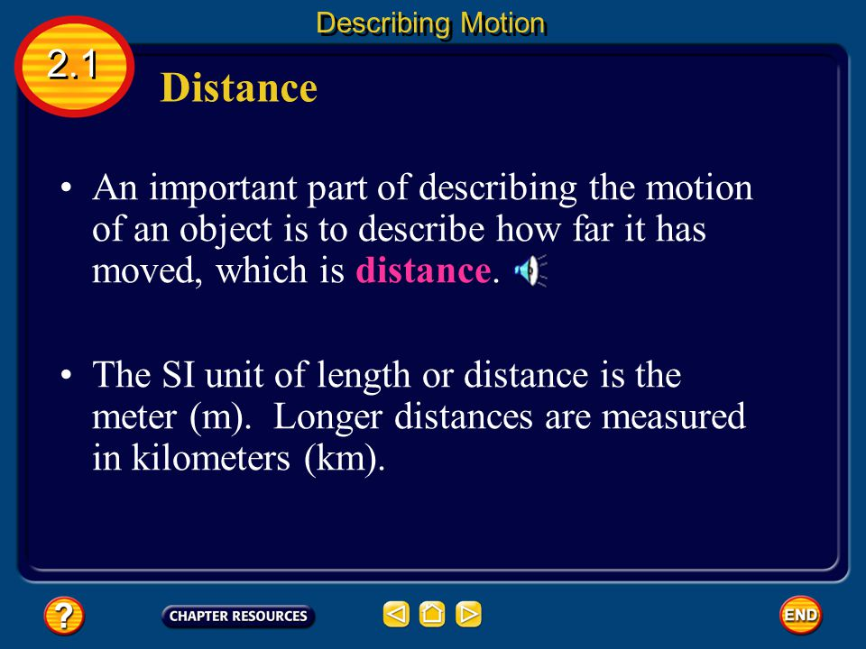 Describing Motion 2.1. Distance. An important part of describing the motion of an object is to describe how far it has moved, which is distance.