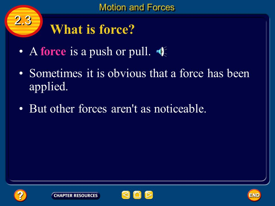 What is force 2.3 A force is a push or pull.