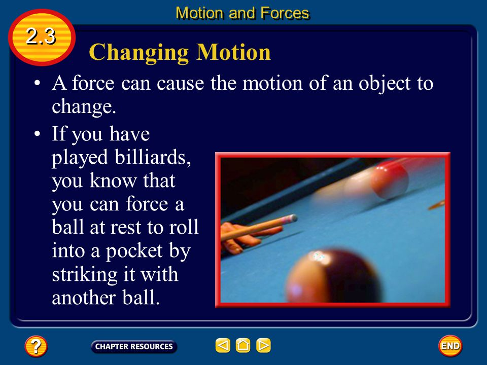 Motion and Forces 2.3. Changing Motion. A force can cause the motion of an object to change.