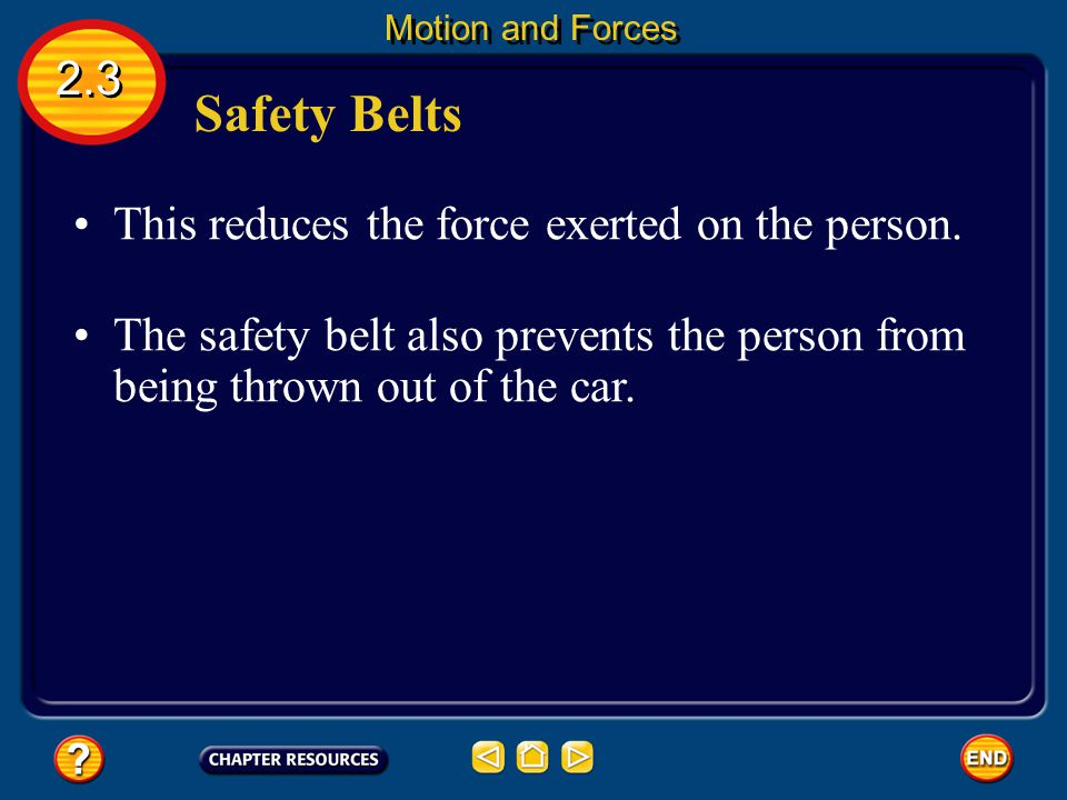 Safety Belts 2.3 This reduces the force exerted on the person.