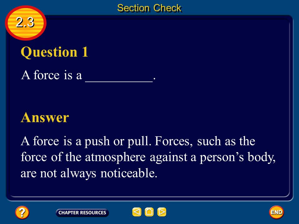Question 1 Answer 2.3 A force is a __________.